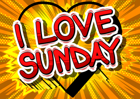 I Love Sunday - Comic book style word on abstract background.