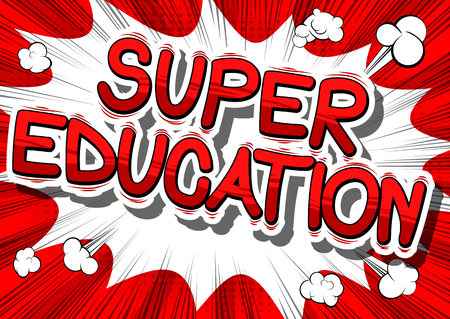 abstract academic: Super Education - Comic book style phrase on abstract background.