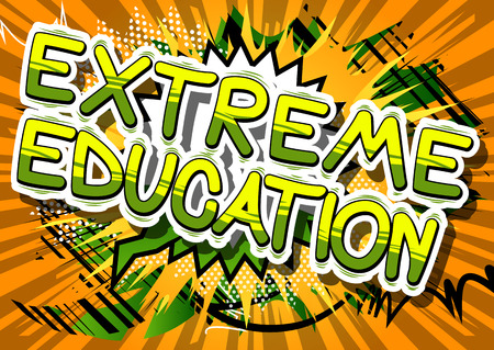 Extreme Education - Comic book style phrase on abstract background.