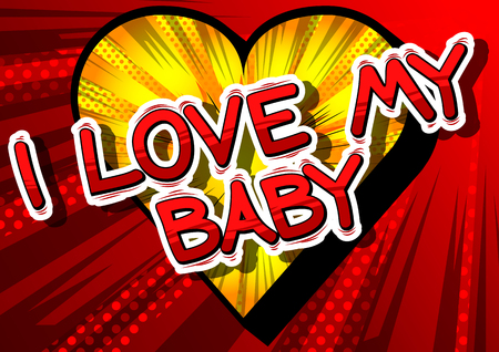 I Love My Baby - Comic book style phrase on abstract background.