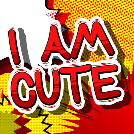 I am Cute - Comic book style phrase on abstract background.