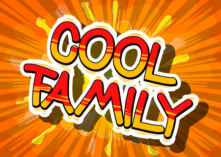 Cool Family - Comic book style phrase on abstract background. Illustration