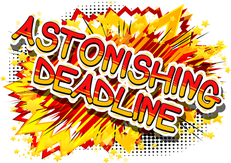 Astonishing deadline - comic book style phrase in abstract background. Illustration