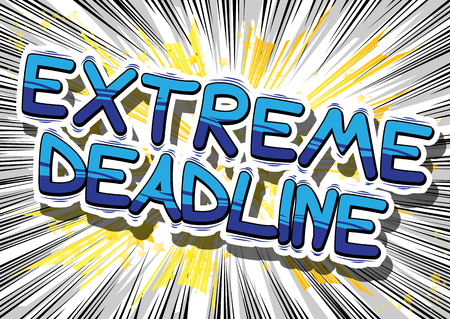 Extreme deadline - comic book style phrase on abstract background.