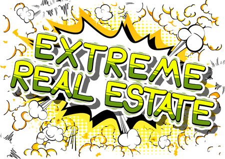 Extreme Real Estate - Comic book style phrase on abstract background.