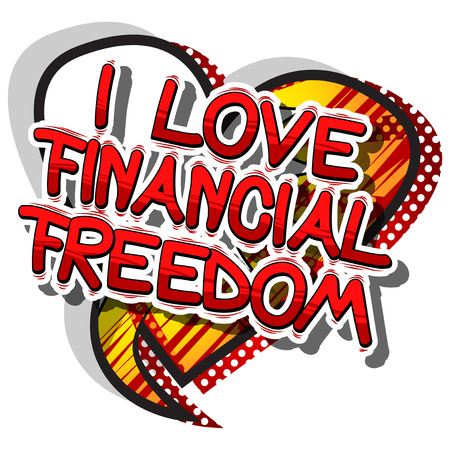 I Love Financial Freedom - Comic book words on abstract background.