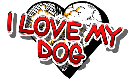 I Love My Dog - Comic book word on abstract background. Illustration