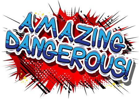 Amazing Dangerous - Comic book word on abstract background.