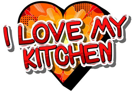 I Love My Kitchen - Stripboek woord op abstracte achtergrond.