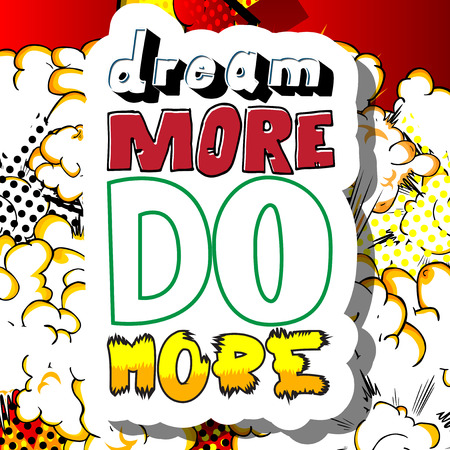 Dream More Do More. Vector illustrated comic book style design. Inspirational, motivational quote.