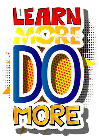 Learn More Do More. Vector illustrated comic book style design. Inspirational, motivational quote.