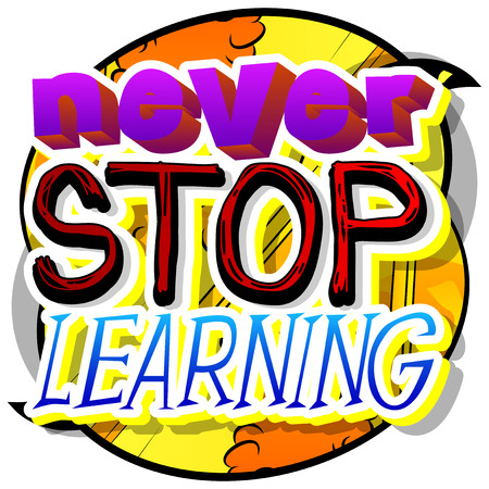 Never Stop Learning. Vector illustrated comic book style design. Inspirational, motivational quote.