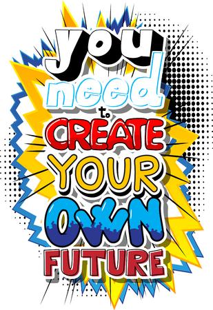 あなたは自分の未来を創造する必要があります。ベクターイラストコミックブック風デザイン。インスピレーション、モチベーション引用。