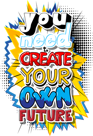 You Need To Create Your Own Future. Vector illustrated comic book style design. Inspirational, motivational quote. Ilustração