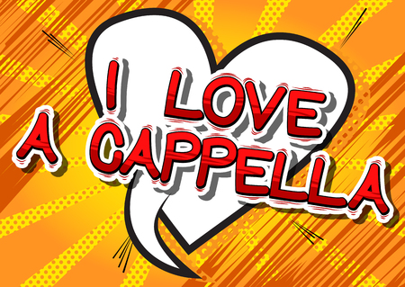 I Love A Cappella - Comic book word on abstract pop art design.