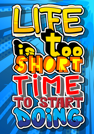 Life is Too Short Time to Start Doing. Vector illustrated comic book style design. Inspirational, motivational quote. Ilustração