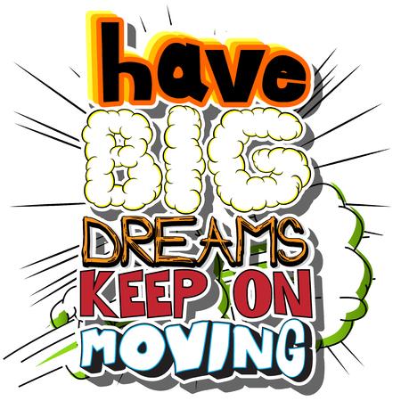 コミックブックスタイルのデザイン、インスピレーション、モチベーション引用、大きな夢は、移動を続ける持っています。