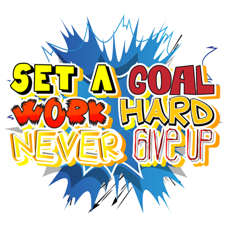 Set a Goal Work Hard Never Give Up. Vector illustrated comic book style design. Inspirational, motivational quote. Ilustração