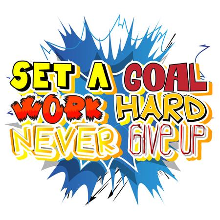 Stel een doel, werk hard, geef nooit op. Vector geïllustreerd grappig boek stijl ontwerp. Inspirerende, motiverende citaat.