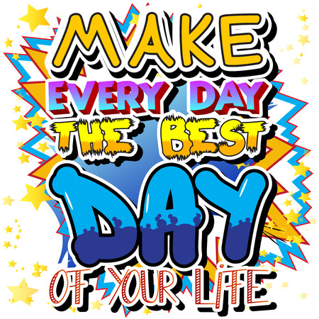 Make Every Day the Best Day of Your Life. Vector illustrated comic book style design. Inspirational, motivational quote.