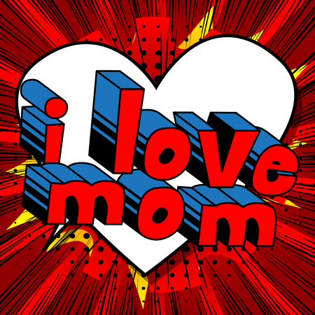I Love Mom - Comic book style word on abstract background.