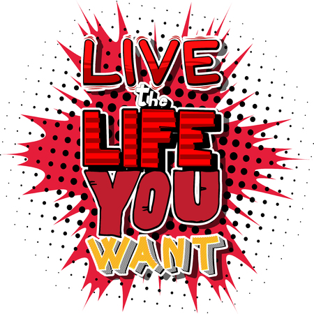 Live the Life You Want. Vector illustrated comic book style design. Inspirational, motivational quote. Çizim