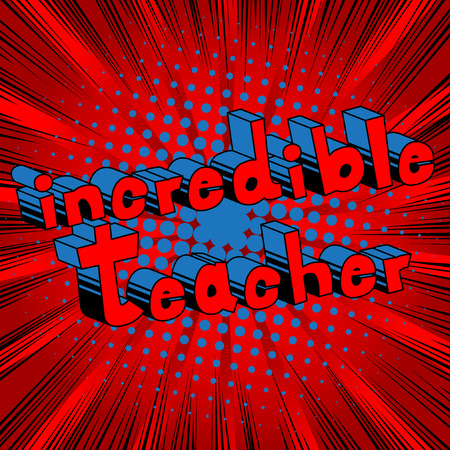 Incredible Teacher  comic book style phrase on abstract background.
