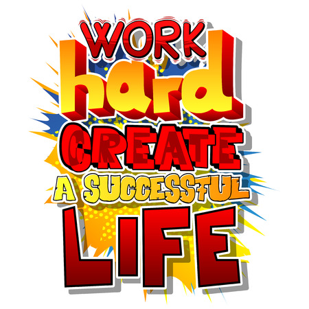 Work Hard Create a Successful Life. Vector illustrated comic book style design. Inspirational, motivational quote.