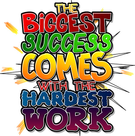 The biggest success comes with the hardest work. Vector illustrated comic book style design. Inspirational, motivational quote. 일러스트