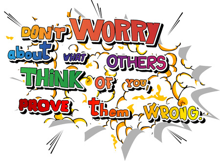 Dont worry about what others think of you, prove them wrong. Vector illustrated comic book style design. Inspirational, motivational quote.