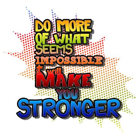 Doe meer van wat onmogelijk lijkt, het zal je sterker maken. Vector geïllustreerd grappig boek stijl ontwerp. Inspirerende, motiverende citaat.