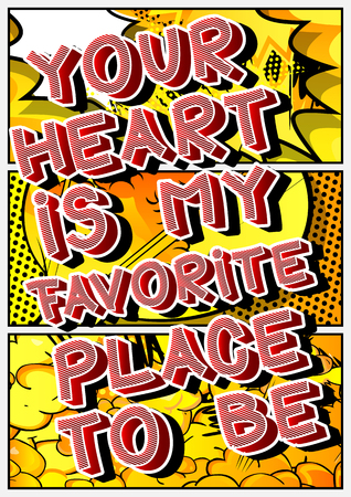 Your heart is my favorite place to be. Vector illustrated comic book style design. Inspirational, motivational quote.