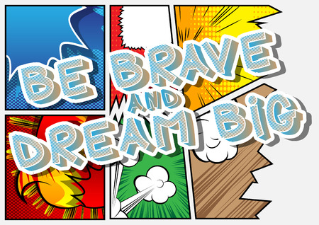 Be brave and dream big. Vector illustrated comic book style design. Inspirational, motivational quote.