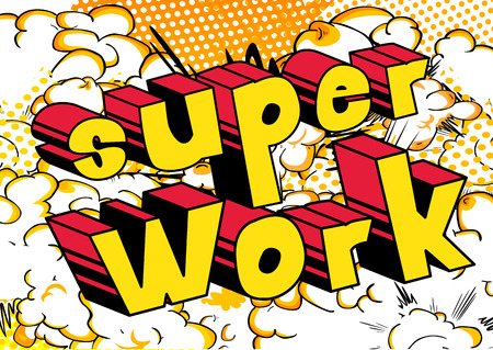 Super Work - Comic book style phrase on abstract background.