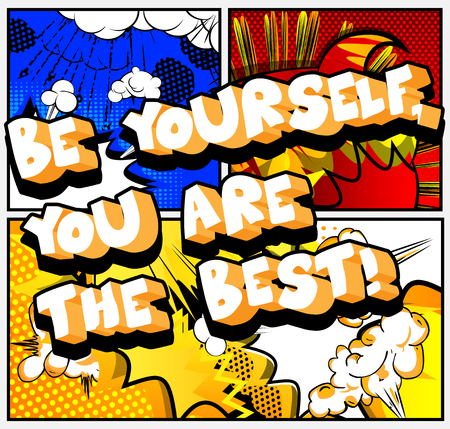 Be yourself, you are the best! Vector illustrated comic book style design. Inspirational, motivational quote.