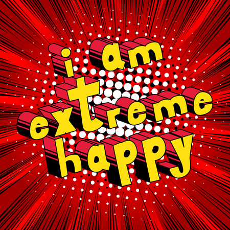 I Am Extreme Happy - Comic book style word on abstract background.