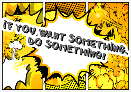 If you want something. Do something! Vector illustrated comic book style design. Inspirational, motivational quote.