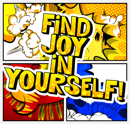 Find joy in yourself! Vector illustrated comic book style design. Inspirational, motivational quote.