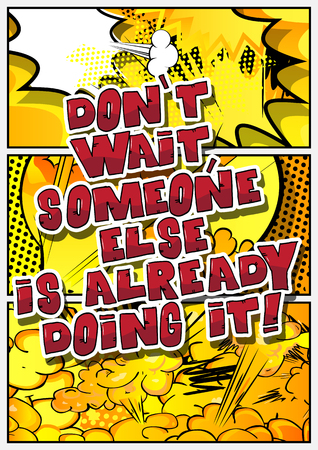 기다리지 말고, 다른 누군가 이미 벌써하고있다! 벡터 만화 스타일 디자인을 보여줍니다. 감동적이고 동기 부여적인 견적. 일러스트
