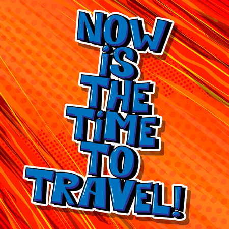 Now is the time to travel! Vector illustrated comic book style design. Inspirational, motivational quote. Çizim