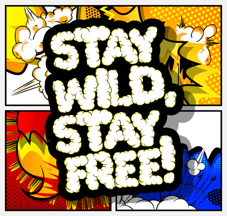Stay wild, stay free! Vector illustrated comic book style design. Inspirational, motivational quote.