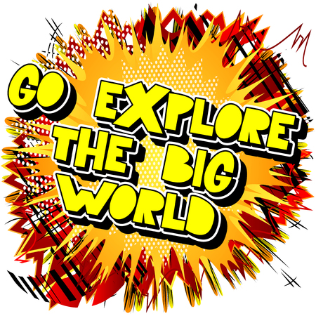 Go explore the big world. Vector illustrated comic book style design. Inspirational, motivational quote.