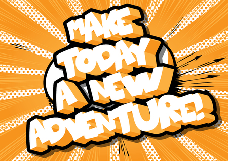 Make today a new adventure! Vector illustrated comic book style design. Inspirational, motivational quote. Ilustração