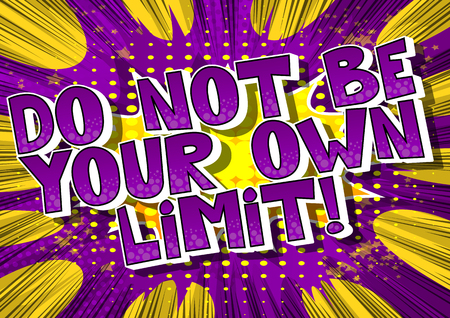 Do not be your own limit! Vector illustrated comic book style design. Inspirational, motivational quote.