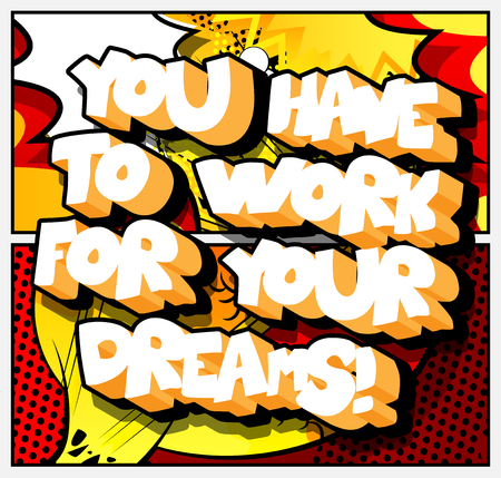 You have to work for your dreams! Vector illustrated comic book style design. Inspirational, motivational quote.