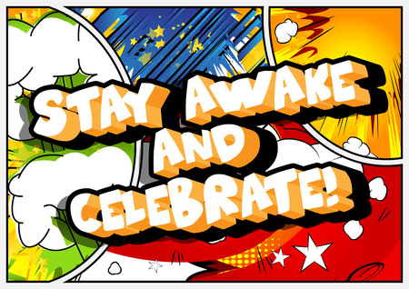 Stay awake and celebrate! Vector illustrated comic book style design. Inspirational, motivational quote.