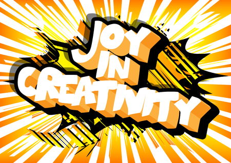 Joy in creativity. Vector illustrated comic book style design. Inspirational, motivational quote.