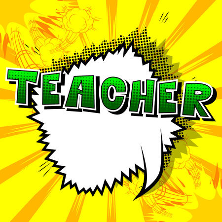 Teacher - Comic book style phrase on abstract background.