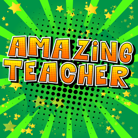 Amazing Teacher - Comic book style phrase on abstract background. Illustration