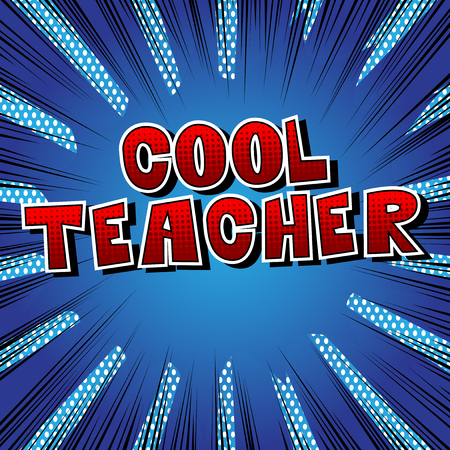 Cool Teacher - Comic book style phrase on abstract background. Illustration